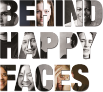 Behind Happy Faces